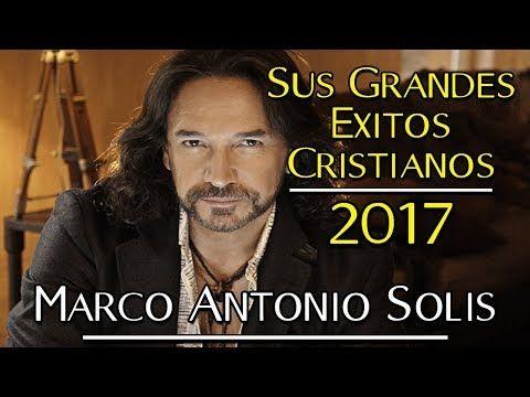 1 Hora de Música Cristiana con Marco Antonio Solis | Sólo Éxitos 2017 - YouTube