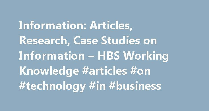 Information: Articles, Research, Case Studies on Information – HBS Working Knowledge #articles #on #technology #in #business http://finance.nef2.com/information-articles-research-case-studies-on-information-hbs-working-knowledge-articles-on-technology-in-business/  # Cold Call by Shane Greenstein, Yuan Gu, and Feng Zhu This study analyzes the dynamics supporting or undermining segregated conversations. Among the findings: In spite of their great differences, contributors on Wikipedia tend to…