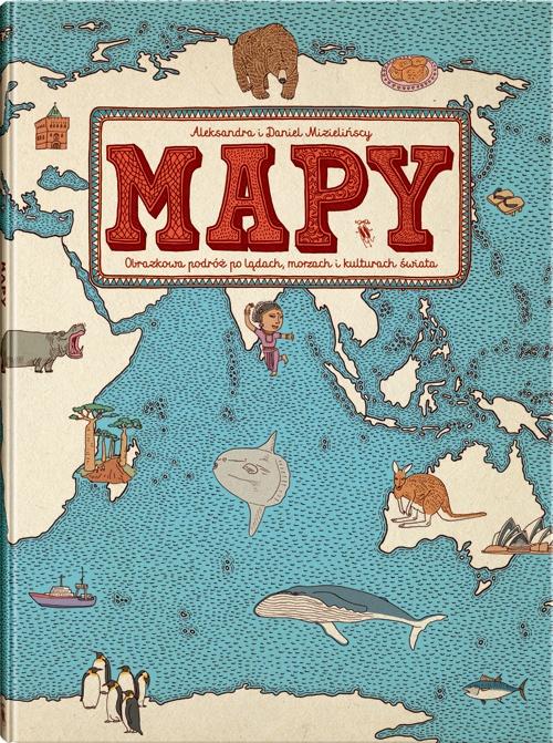 MAPY. Obrazkowa podróż po lądach, morzach i kulturach świata.