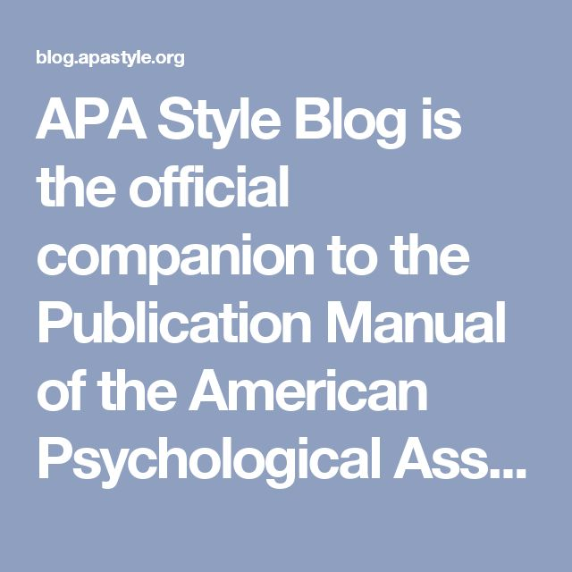 APA Style Blog is the official companion to the Publication Manual of the American Psychological Association, Sixth Edition. It's run by a group of experts who work with APA Style every day with links to social media that can bring the info to you.
