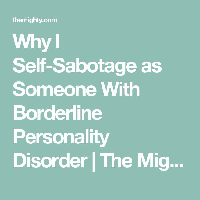 Why I Self-Sabotage as Someone With Borderline Personality Disorder   The Mighty