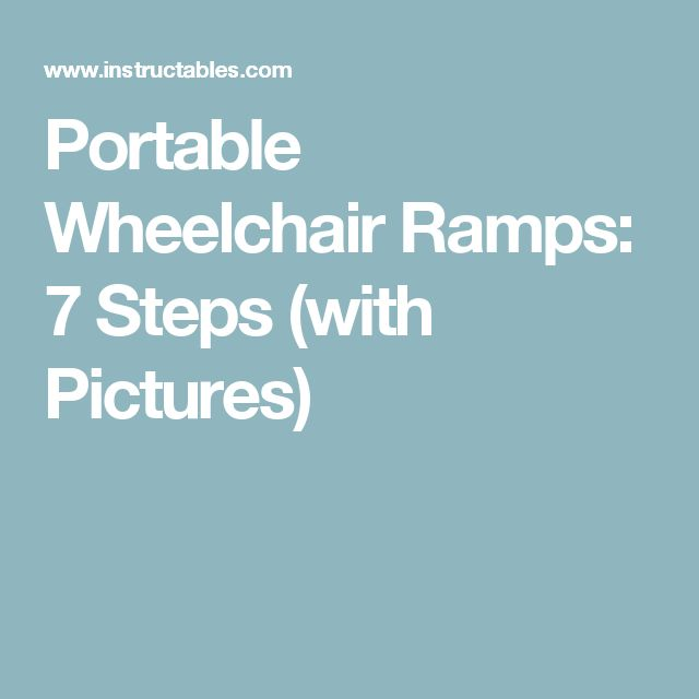 Portable Wheelchair Ramps: 7 Steps (with Pictures)
