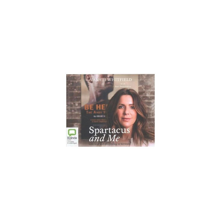 Spartacus and Me : Life, Love and Everything in Between (Unabridged) (CD/Spoken Word) (Vashti Whitfield)