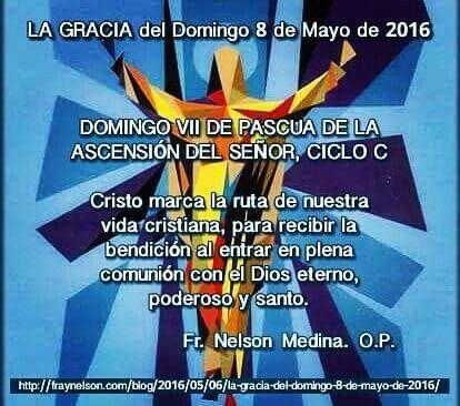 http://fraynelson.com/blog/2016/05/06/la-gracia-del-domingo-8-de-mayo-de-2016/ #homilia #pascua #cicloc #ascension #catolicos