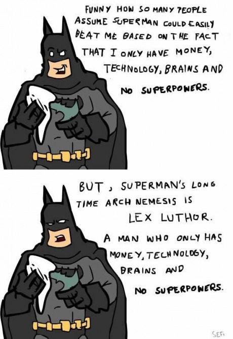 The issue, superman won't kill. Batman would if he had to. But I'm still an S<<<<you've got that a bit backwards love.