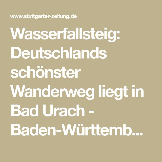Wasserfallsteig: Deutschlands schönster Wanderweg liegt in Bad Urach - Baden-Württemberg - Stuttgarter Zeitung