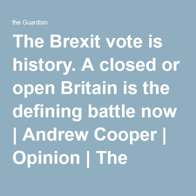 The Brexit vote is history. A closed or open Britain is the defining battle now | Andrew Cooper | Opinion | The Guardian