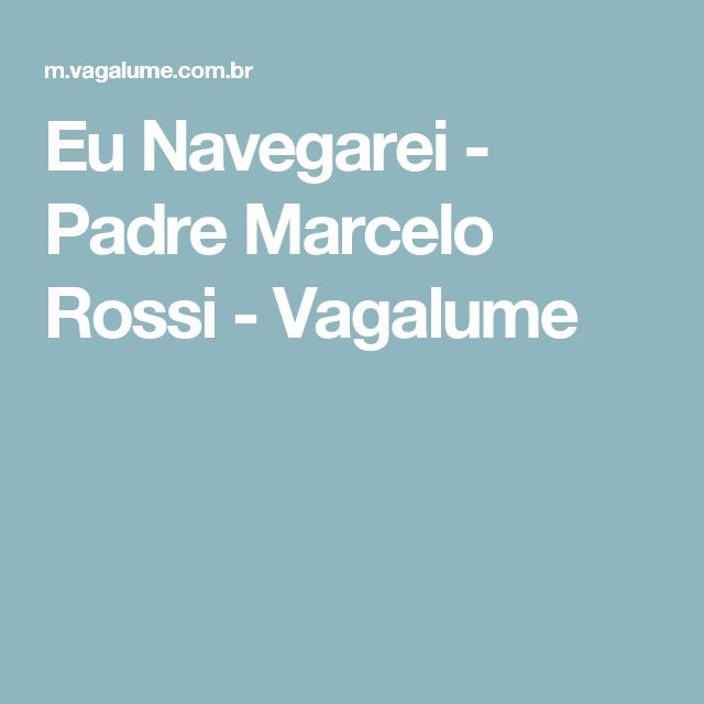 Eu Navegarei - Padre Marcelo Rossi - Vagalume