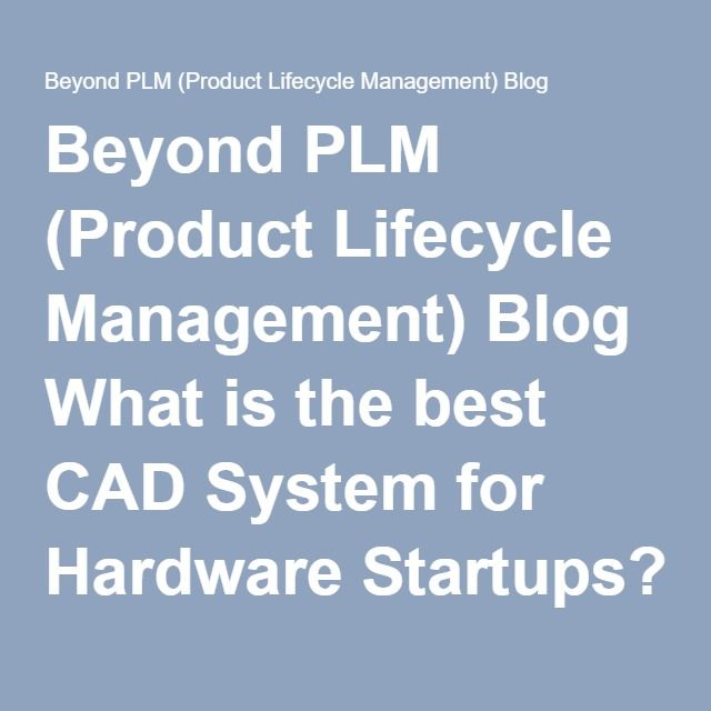 Beyond PLM (Product Lifecycle Management) Blog What is the best CAD System for Hardware Startups? - Beyond PLM (Product Lifecycle…