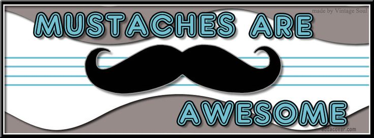mustache sayings funny | Mustache Facebook Covers, Mustache FB Covers, Mustache Facebook ...