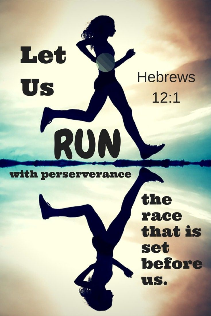 Let us run with perseverance the race that is se before us. Hebrews 12:1