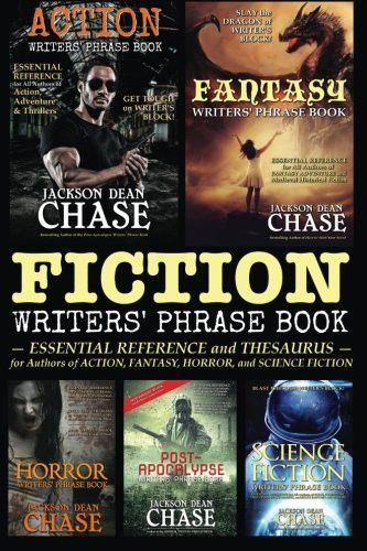 Fiction Writers' Phrase Book: Essential Reference and Thesaurus for Authors of Action, Fantasy, Horror, and Science Fiction (Writers' Phrase