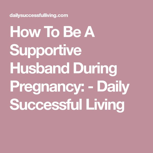 How To Be A Supportive Husband During Pregnancy: - Daily Successful Living