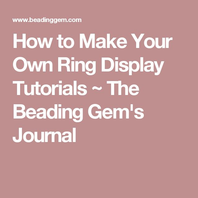 How to Make Your Own Ring Display Tutorials ~ The Beading Gem's Journal