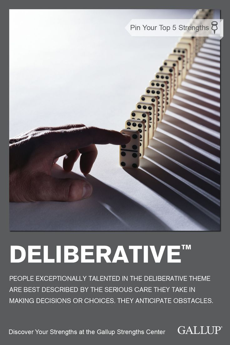 Careful decision-making and anticipation of obstacles are characteristics of the Deliberative strength. Discover your strengths at Gallup Strengths Center. www.gallupstrengthscenter.com