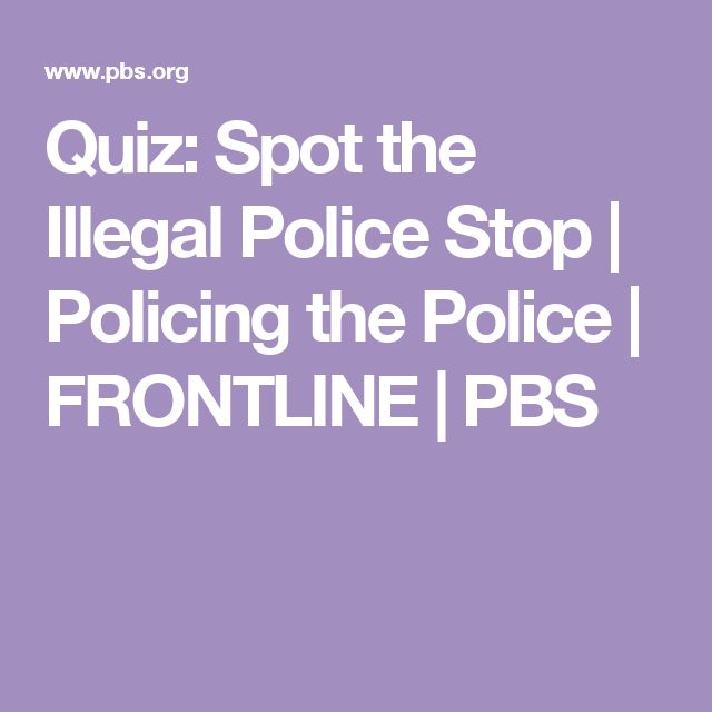 Quiz: Spot the Illegal Police Stop | Policing the Police | FRONTLINE | PBS