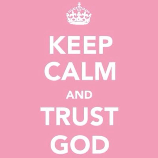 Keep calm and trust.