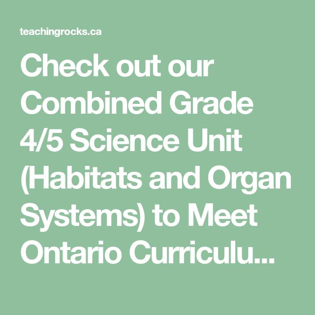 Check out our Combined Grade 4/5 Science Unit (Habitats and Organ Systems) to Meet Ontario Curriculum Expectations! - Teaching Rocks!
