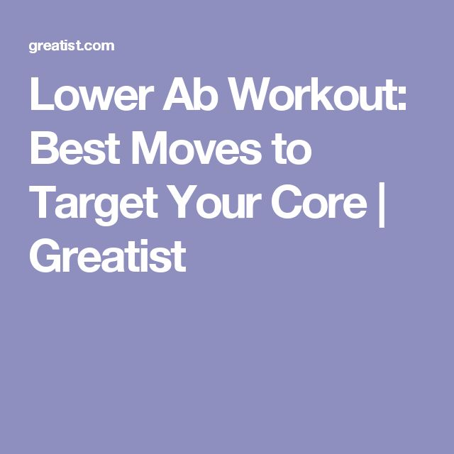 Lower Ab Workout: Best Moves to Target Your Core | Greatist