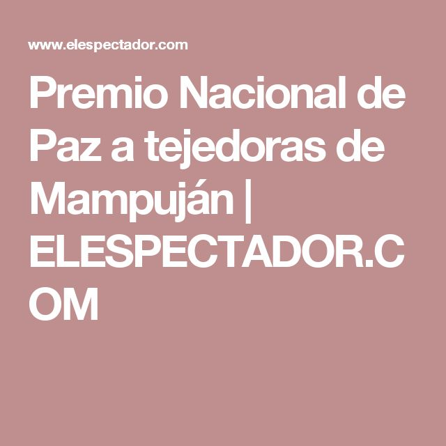 Premio Nacional de Paz a tejedoras de Mampuján | ELESPECTADOR.COM