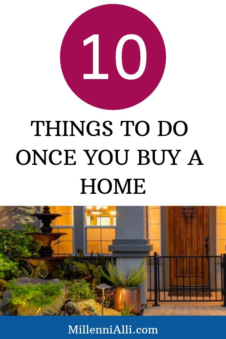 Top 10 Things To Do Once You Buy A Home So You Purchased A Property Now What What To Do As Soon As You Purch Home Buying Real Estate Buying Home