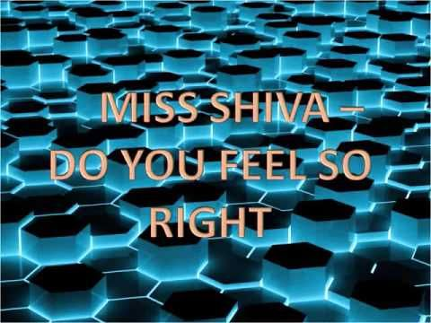 Miss Shiva - Do You Feel So Right