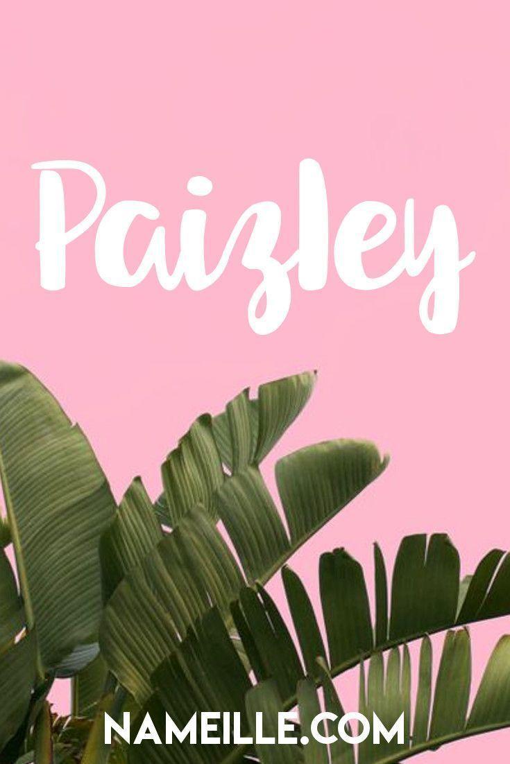 Paizley I Cool & Unique Baby Names for Girls I Nameille.com