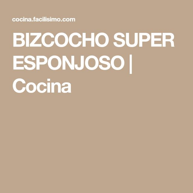 BIZCOCHO SUPER ESPONJOSO   Cocina