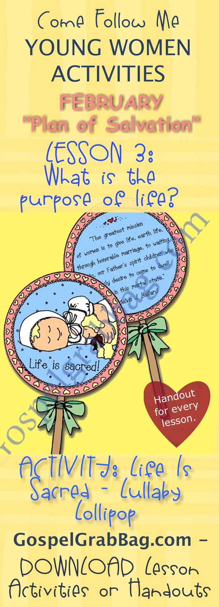 LIFE IS SACRED - LULLABY LOLLIPOP: Come Follow Me – LDS Young Women Activities, February Theme: The Plan of Salvation, Lesson Topic #3: What is the purpose of life? handout for every lesson to download from gospelgrabbag.com