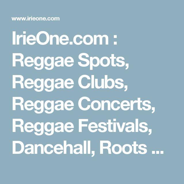 IrieOne.com : Reggae Spots, Reggae Clubs, Reggae Concerts, Reggae Festivals, Dancehall, Roots and Culture, Lovers Rock, Dub