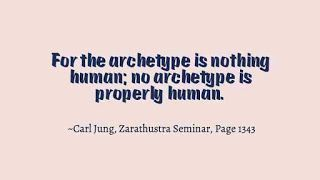For the archetype is nothing human; no archetype is properly human. ~Carl Jung, Zarathustra Seminar, Page 1343.