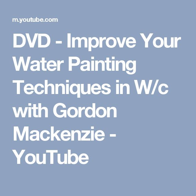 DVD - Improve Your Water Painting Techniques in W/c with Gordon Mackenzie - YouTube
