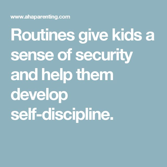 Routines Give Kids A Sense Of Security And Help Them Develop Self Discipline