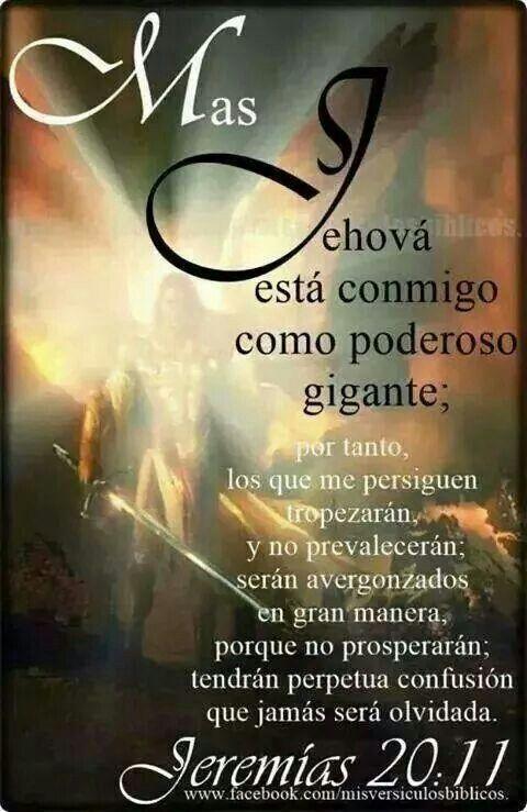 Jeremías 20:11 Mas Jehová está conmigo como poderoso gigante.♔