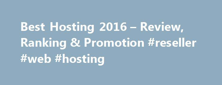 Best Hosting 2016 – Review, Ranking & Promotion #reseller #web #hosting http://vps.nef2.com/best-hosting-2016-review-ranking-promotion-reseller-web-hosting/  #best asp.net hosting # Best ASP.NET Hosting 2016 939 votes 4.81 of 5 Arvixe is a web hosting provider known for its professional ASP.NET hosting plans ranging from shared web hosting to VPS hosting that can meet the demands of nearly all-sized businesses. Over the past 10 years since its reception, Arvixe has gained respect from both…