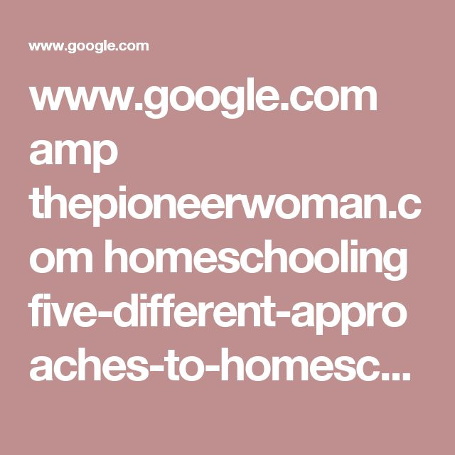 www.google.com amp thepioneerwoman.com homeschooling five-different-approaches-to-homeschooling amp