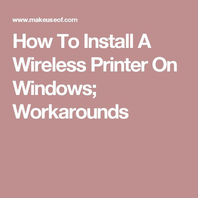 How To Install A Wireless Printer On Windows; Workarounds