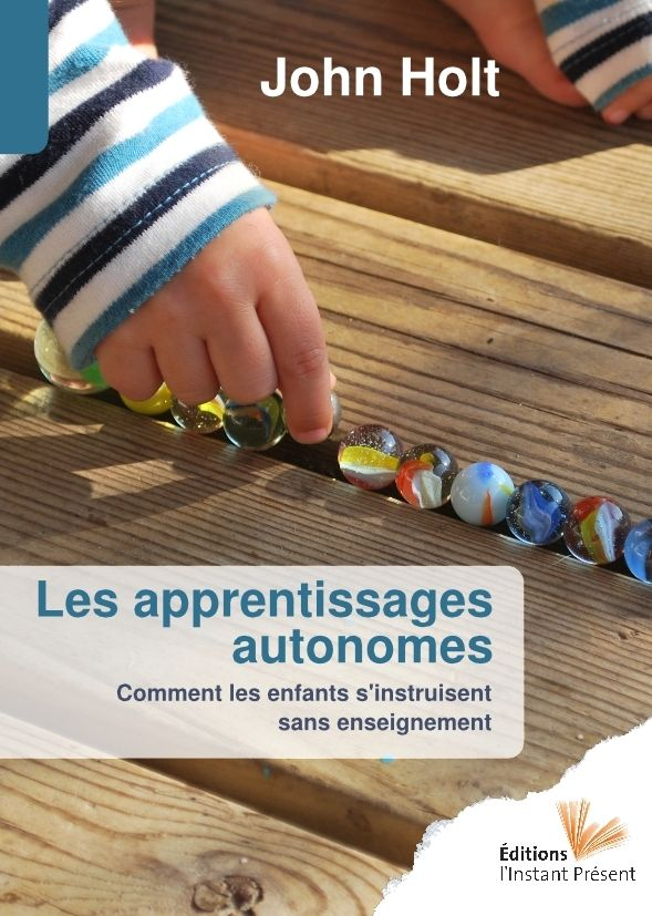 """Les apprentissages autonomes, de John Holt (traduction française de """"Learning all the time"""")."""