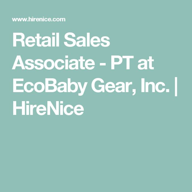Retail Sales Associate - PT at EcoBaby Gear, Inc HireNice - retail sales associate