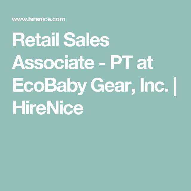 Retail Sales Associate - PT at EcoBaby Gear, Inc HireNice - retail sales associate