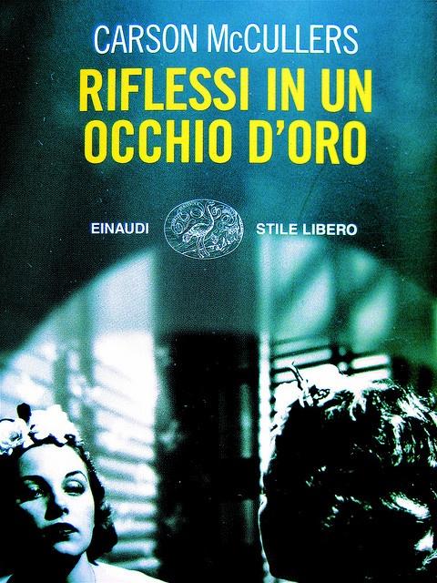 Carson McCullers / Riflessi in un occhio d'oro  Traduzione dall'inglese di Irene Brin  (stile libero)  Einaudi 2009  148 p. ; 11,50 €