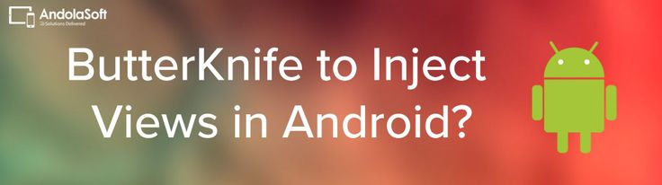 Tips to use ButterKnife – Dependency Injection in Android