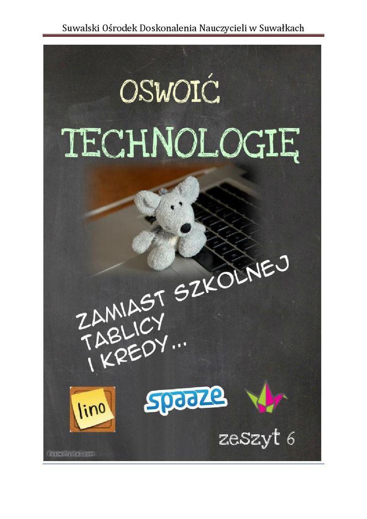 """Zeszyt 6 """"Oswoić technologię""""  Tym razem opisujemy wirtualne tablice korkowe w programach Padlet, Spaaze, Lino i PrimaryWall."""