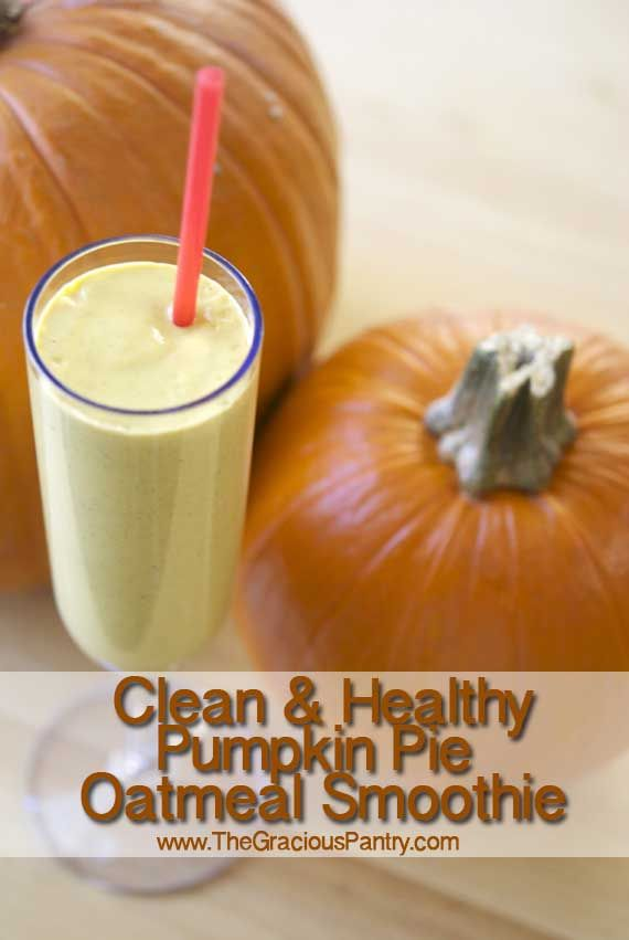 Clean Eating Pumpkin Pie Oatmeal Smoothie