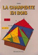 La charpente en Bois, Gilbert EMERY, Charpente calcul, epure charpente, calcul eff