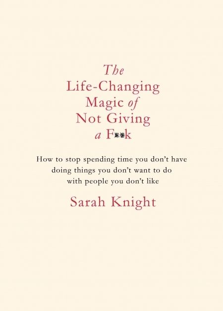 The Life Changing Magic of Not Giving a Fuck Review | New books - Red Online