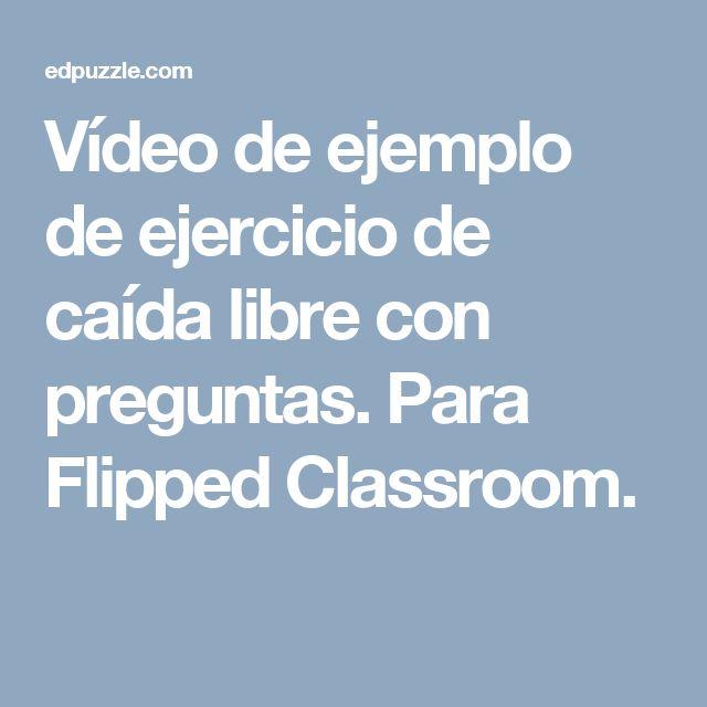 Vídeo de ejemplo de ejercicio de caída libre con preguntas. Para Flipped Classroom.