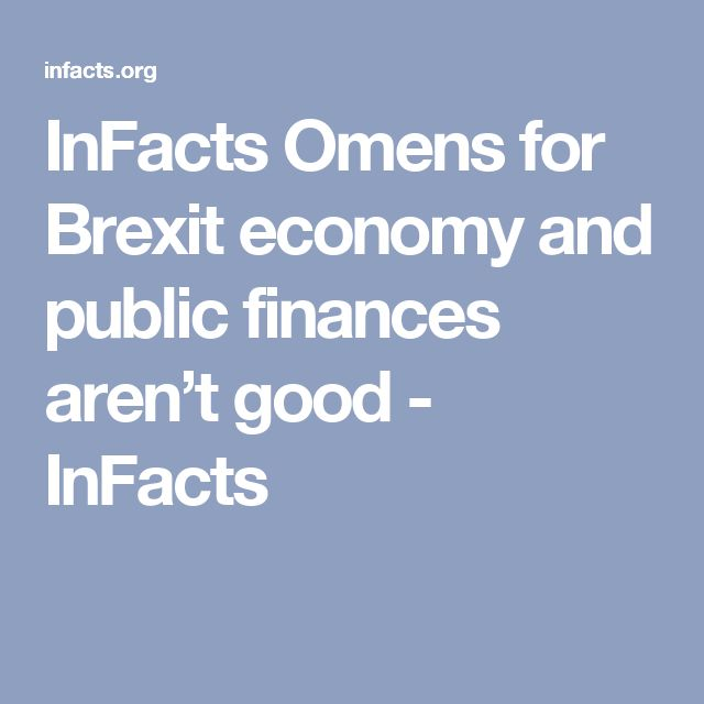 InFacts Omens for Brexit economy and public finances aren't good - InFacts