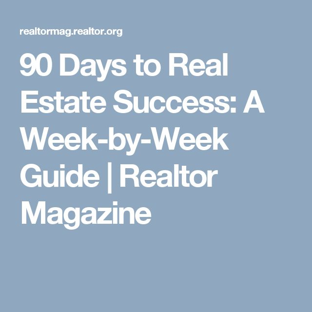 90 Days to Real Estate Success: A Week-by-Week Guide | Realtor Magazine