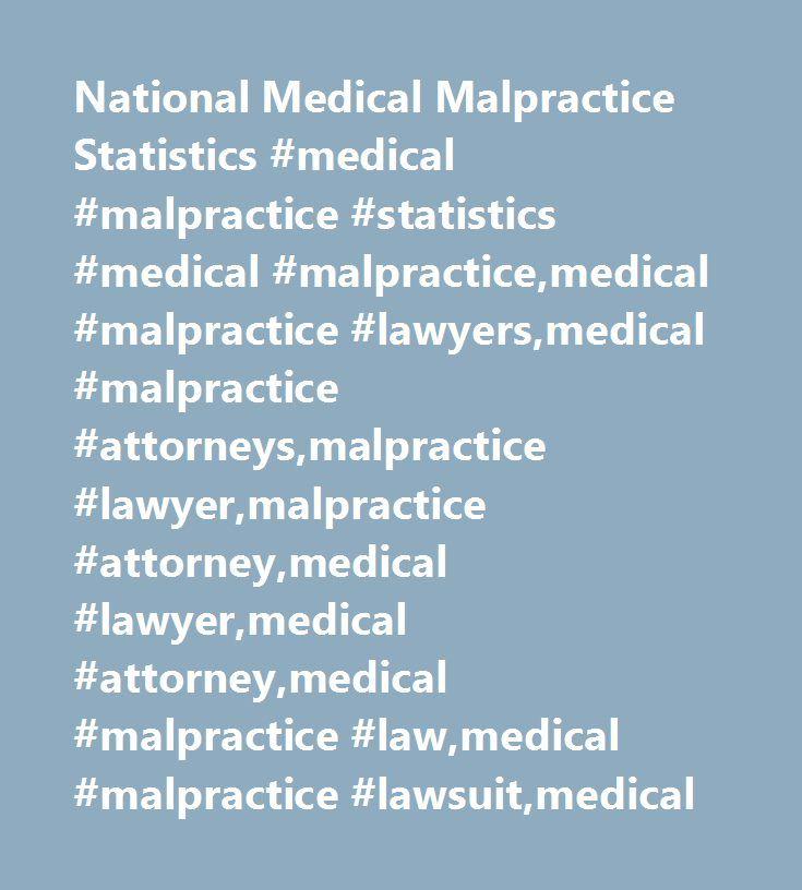 National Medical Malpractice Statistics #medical #malpractice #statistics #medical #malpractice,medical #malpractice #lawyers,medical #malpractice #attorneys,malpractice #lawyer,malpractice #attorney,medical #lawyer,medical #attorney,medical #malpractice #law,medical #malpractice #lawsuit,medical…